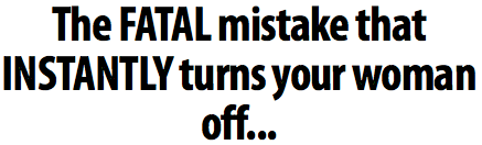 The FATAL mistake that INSTANTLY turns your woman off...